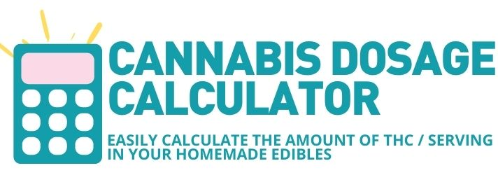 Cannabis Dosage Calculator - How much THC is in my Homemade Edibles